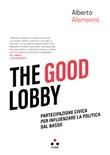The good lobby. Partecipazione civica per influenzare la politica dal basso Ebook di  Alberto Alemanno