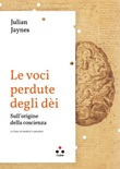 Le voci perdute degli dèi. Sulle origini della coscienza Ebook di  Julian Jaynes