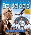 Eroi del cielo. Dai pionieri del volo ai viaggi spaziali