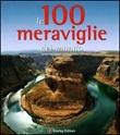 Le 100 meraviglie del mondo. Ediz. illustrata Libro di  Micaela Arlati, Anna Cantarelli