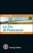 La via di Francesco. Guida e taccuino per il viaggio Libro di  Fabrizio Ardito