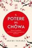 Il potere del chowa. Trova l'equilibrio con l'antica saggezza giapponese del chowa Ebook di  Akemi Tanaka