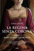 La regina senza corona. Il romanzo di Margherita d'Asburgo Ebook di  Lisa Laffi