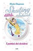 I pattini dei desideri. Skating School. Scuola di pattinaggio Ebook di  Linda Chapman