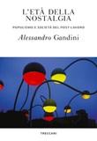 L' età della nostalgia. Populismo e società del post-lavoro Ebook di  Alessandro Gandini