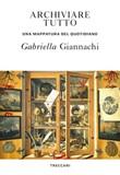 Archiviare tutto. Una mappatura del quotidiano Ebook di  Gabriella Giannachi