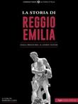 La storia di Reggio Emilia. Dalla preistoria ai giorni nostri Ebook di