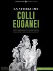 La storia dei Colli Euganei. Dalla preistoria ai giorni nostri Ebook di