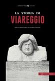 La storia di Viareggio. Dalla Preistoria ai giorni nostri Libro di