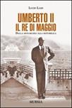 Umberto II. Il re di maggio. Dalla monarchia alla Repubblica