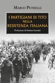 I partigiani di Tito nella Resistenza italiana Libro di  Marco Petrelli
