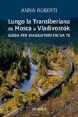 Lungo la Transiberiana da Mosca a Vladivostòk. Guida per viaggiatori fai da te Ebook di  Anna Roberti