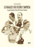 Le ragazze che fecero l'impresa. La generazione d'oro del tennis italiano Libro di  Lucia Resta