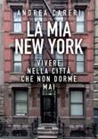 La mia New York. Vivere nella città che non dorme mai Libro di  Andrea Careri