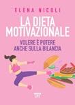La dieta motivazionale. Volere è potere anche sulla bilancia Ebook di  Elena Nicoli
