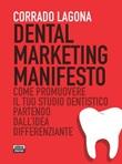 Dental marketing manifesto. Come promuovere il tuo studio dentistico partendo dall'idea differenziante Ebook di  Corrado Lagona