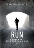 Run. From hell to Central Park Ebook di  Roberto Di Sante