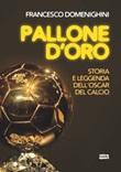 Pallone d'oro. Storia e leggenda dell'Oscar del calcio Ebook di  Francesco Domenighini