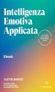 Intelligenza emotiva applicata. Scopri come le tue emozioni possono aiutarti Ebook di  Justin Bariso