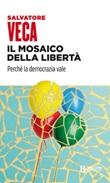 Il mosaico della libertà. Perché la democrazia vale Ebook di  Salvatore Veca