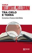 Tra cielo e terra. Economia e finanza nella Bibbia Ebook di  Carlo Bellavite Pellegrini