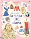 La moda nella storia. Con adesivi Libro di  Ruth Brocklehurst, Cristophe Lardot