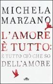 L'amore è tutto: è tutto ciò che so dell'amore Libro di  Michela Marzano