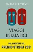 Viaggi iniziatici. Percorsi, pellegrinaggi, riti e libri Ebook di  Emanuele Trevi