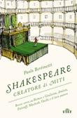 Shakespeare creatore di miti. Breve corso su Romeo e Giulietta, Amleto, Falstaff, Macbeth, Otello e il loro autore Ebook di  Paolo Bertinetti