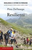 Resilienti. Resilienza e storie di persone. Da Papa Francesco a Franco Nones e Alberto Tomba Libro di  Pino Dellasega