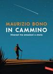 In cammino. Itinerari tra emozioni e storie Ebook di  Maurizio Bono