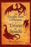 La guida non ufficiale a Trono di Spade Ebook di  Kim Renfro