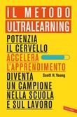 Il Metodo Ultralearning. Potenzia il cervello, accelera l'apprendimento, diventa un campione nella scuola e sul lavoro Ebook di  Scott H. Young
