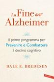La fine dell'Alzheimer. Il primo programma per prevenire e combattere il declino cognitivo Ebook di  Dale E. Bredesen