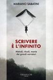 Scrivere è l'infinito. Metodi, rituali, manie dei grandi narratori Ebook di  Mariano Sabatini