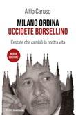 Milano ordina uccidete Borsellino. L'estate che cambiò la nostra vita. Nuova ediz. Ebook di  Alfio Caruso