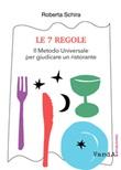 Le 7 regole. Il metodo universale per giudicare un ristorante Libro di  Roberta Schira