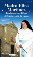 Madre Elisa Martinez. Fondatrice delle Figlie di Santa Maria di Leuca. Ediz. illustrata Libro di  Massimiliano Taroni