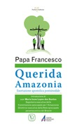 «Querida Amazonia». Esortazione apostolica postsinodale al popolo di Dio e a tutte le persone di buona volontà Libro di Francesco (Jorge Mario Bergoglio)