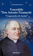 Venerabile Don Antonio Pennacchi. «L'apostolo di Assisi» Libro di  Alessandra Rusca