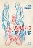 Un corpo due anime Libro di  Carlo Mologni