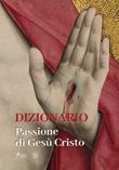 Dizionario. Passione di Gesù Cristo Libro di