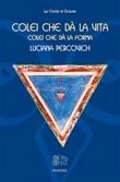 Colei che dà la vita, colei che dà la forma Ebook di  Luciana Percovich