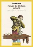 Manuale del dilettante del caffè (ossia l'arte di prender sempre del buon caffè) Ebook di Martin Alexandre