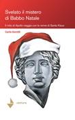 Svelato il mistero di Babbo Natale. Il mito di Apollo viaggia con le renne di Santa Klaus Libro di  Claudio Gentili
