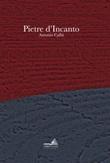 Pietre d'incanto Libro di  Antonio Calbi