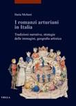 I romanzi arturiani in Italia. Tradizioni narrative, strategie delle immagini, geografia artistica Libro di  Ilaria Molteni