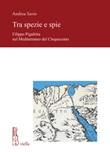 Tra spezie e spie. Filippo Pigafetta nel Mediterraneo del Cinquecento Libro di  Andrea Savio