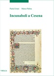 Incunaboli a Cesena Libro di  Paola Errani, Marco Palma