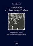 Haushofer e l'asse Roma-Berlino. La geopolitica tedesca nella politica culturale nazi-fascista Ebook di  Nicola Bassoni